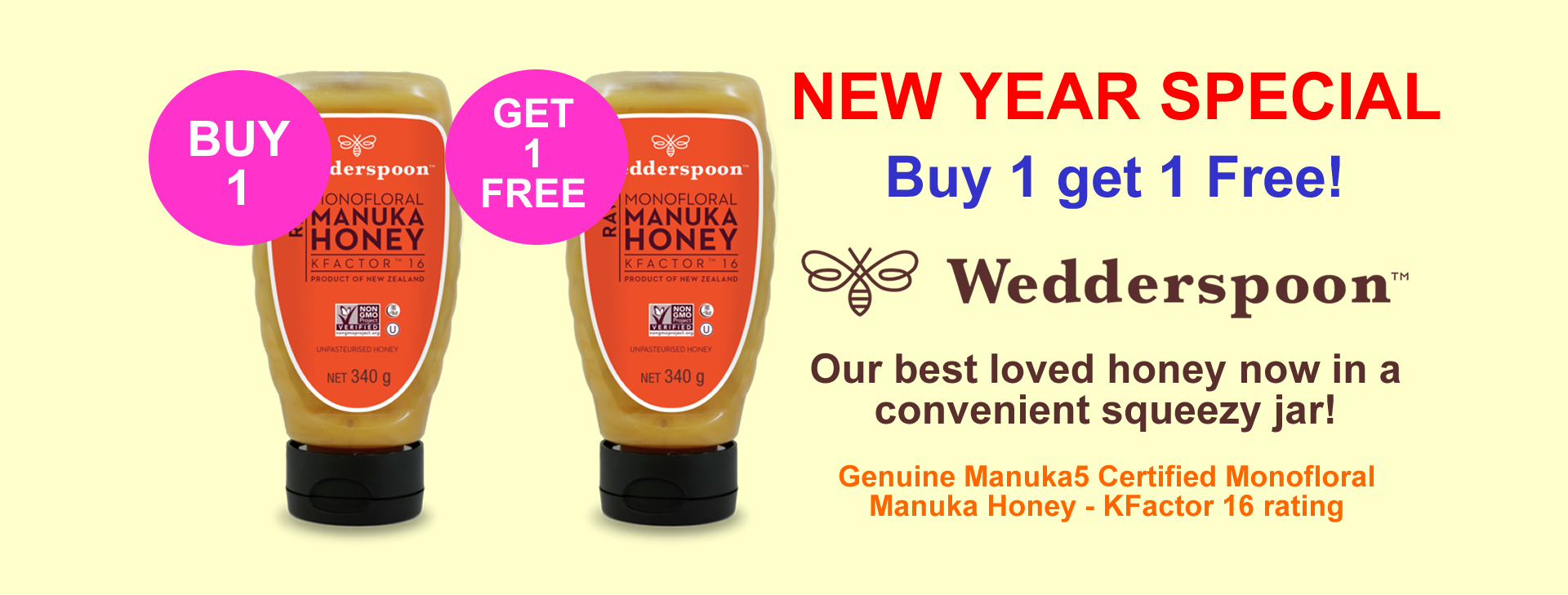 Wedderspoon Manuka Honey Buy 1 Get 1 free! KFactor 16 our strongest Manuka Honey is available for a limited time on a buy 1 get 1 free