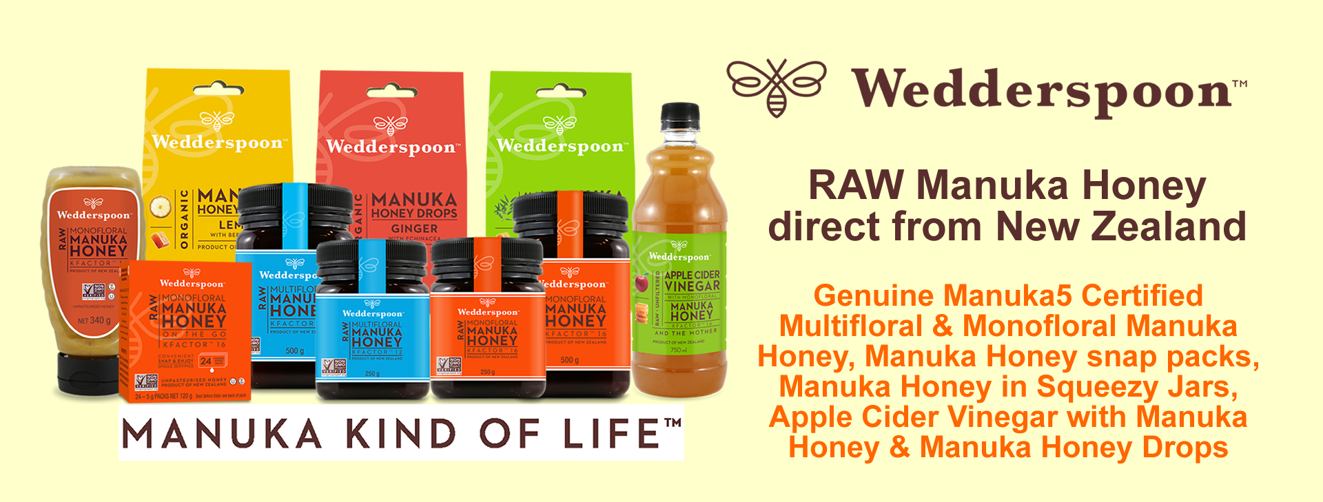 Wedderspoon RAW Manuka Honey, the premium brand from New Zealand which includes Manuka Honey, Manuka Honey snap packs, Apple Cider Vinegar with Manuka Honey and Manuka Honey flavoured drops. Check out the full range - click here for more info.